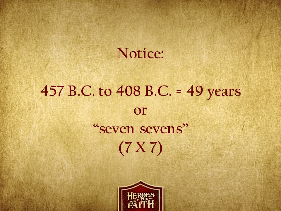 Notice: 457 B.C. to 408 B.C. = 49 years or seven sevens (7 X 7)