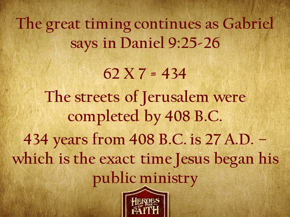 The great timing continues as Gabriel says in Daniel 9:25-26