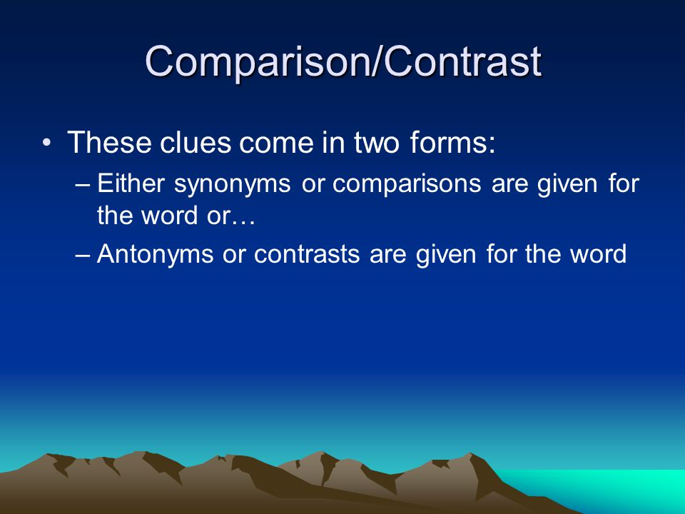 Comparison/Contrast These clues come in two forms: