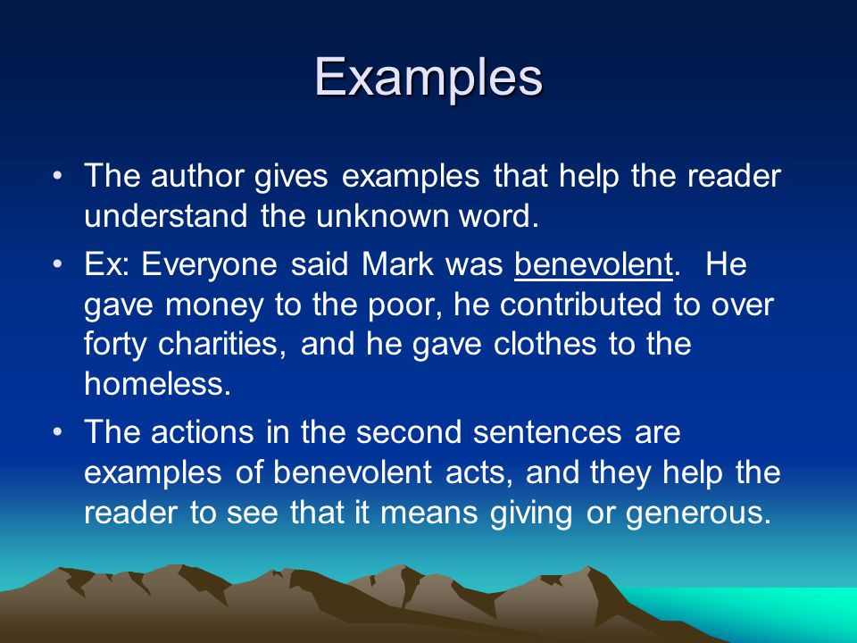 Examples The author gives examples that help the reader understand the unknown word.
