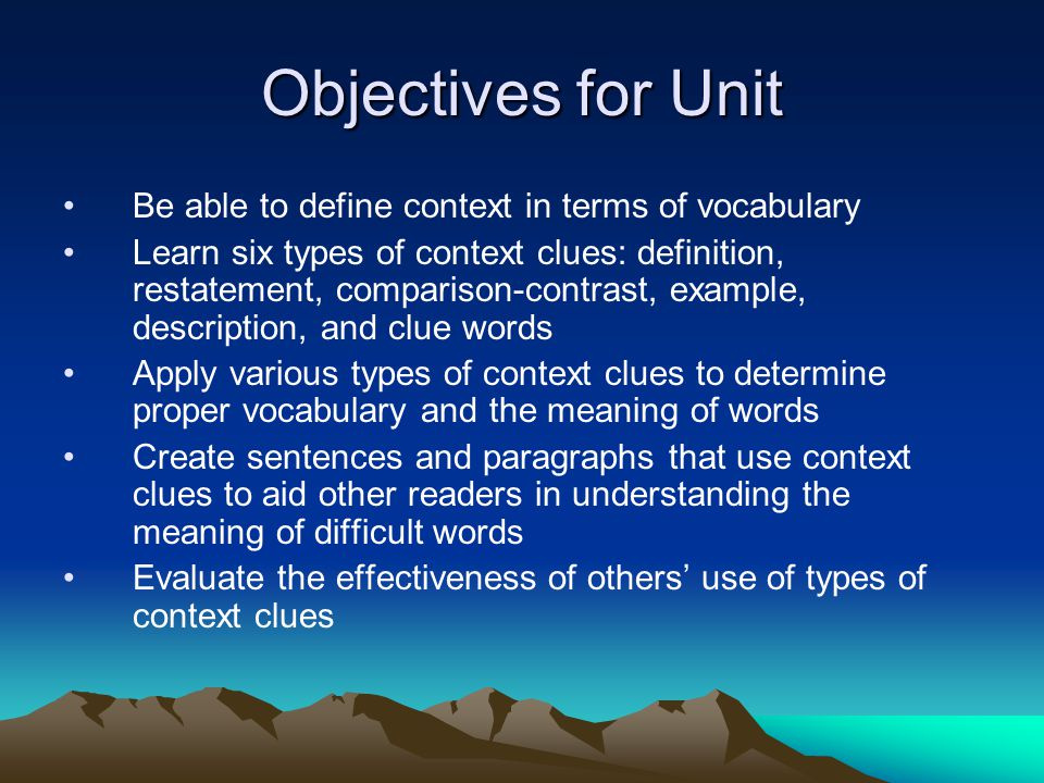 Objectives for Unit Be able to define context in terms of vocabulary