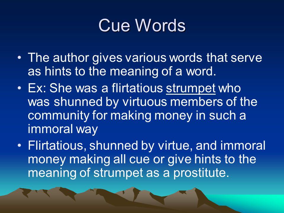 Cue Words The author gives various words that serve as hints to the meaning of a word.