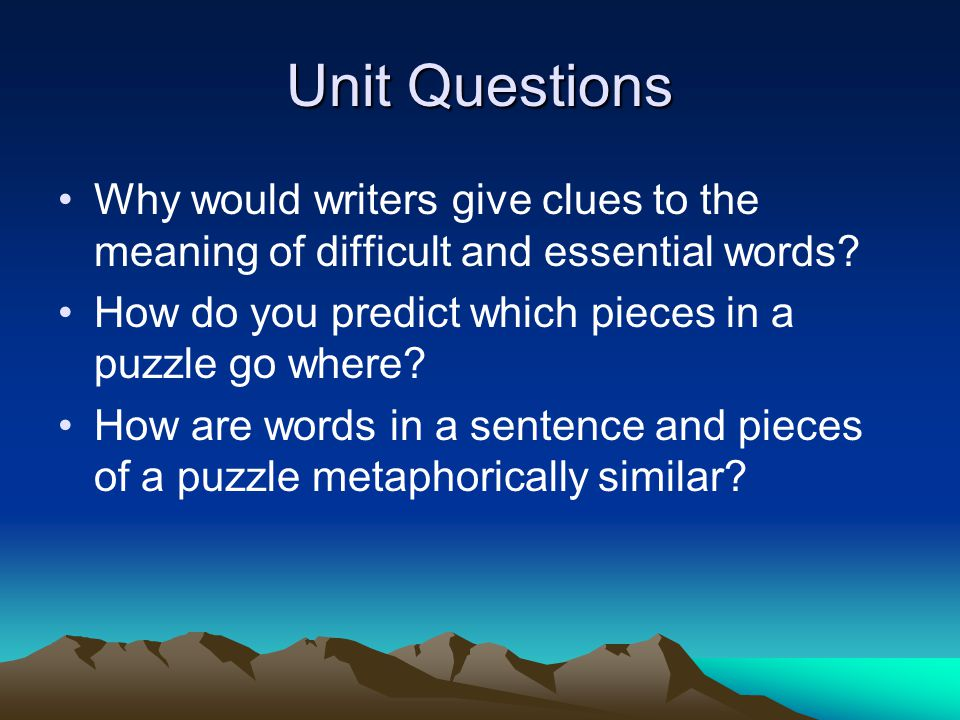 Unit Questions Why would writers give clues to the meaning of difficult and essential words How do you predict which pieces in a puzzle go where