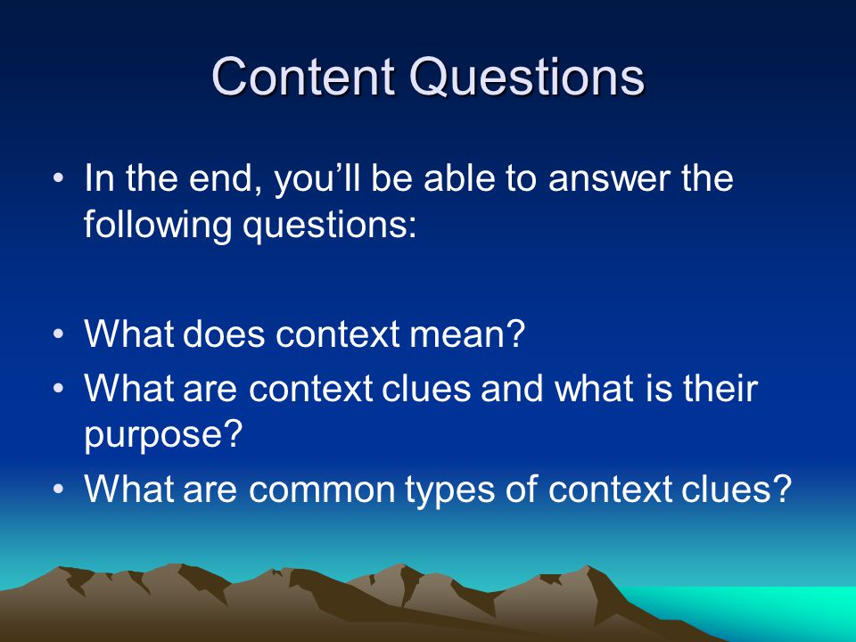Content Questions In the end, you'll be able to answer the following questions: What does context mean