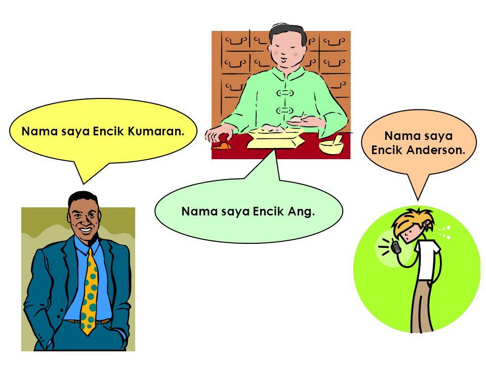 Nama saya Encik Kumaran. Nama saya Encik Anderson.