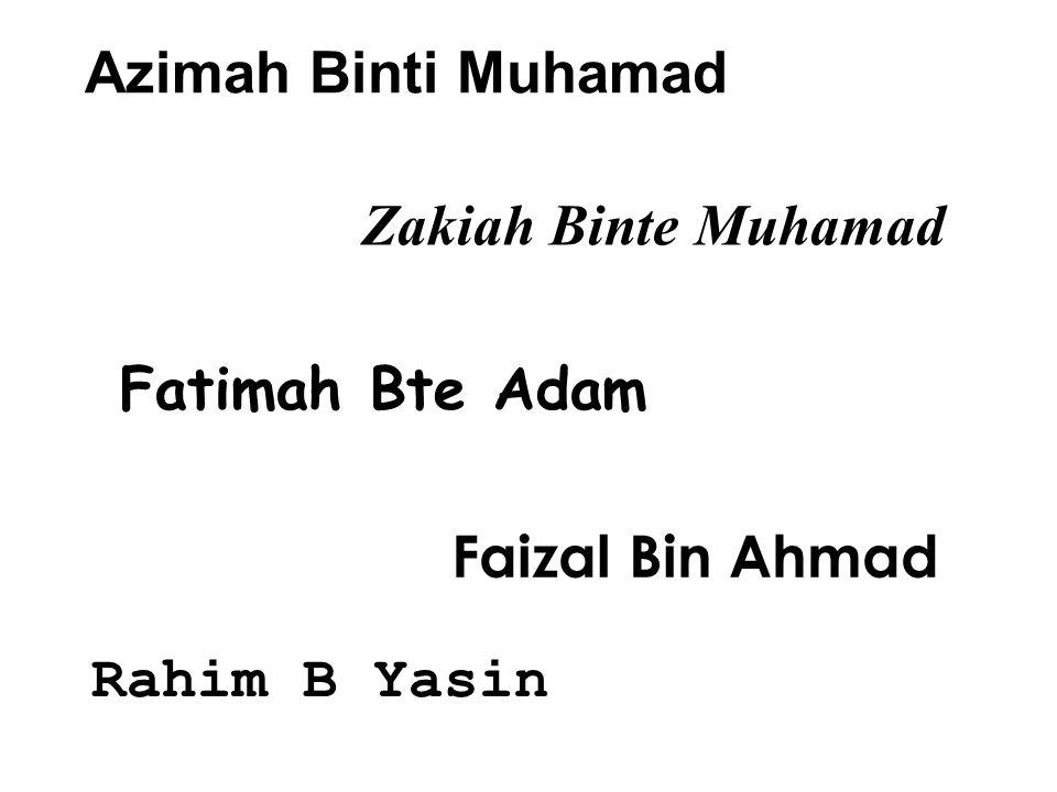 Azimah Binti Muhamad Zakiah Binte Muhamad Fatimah Bte Adam Faizal Bin Ahmad Rahim B Yasin
