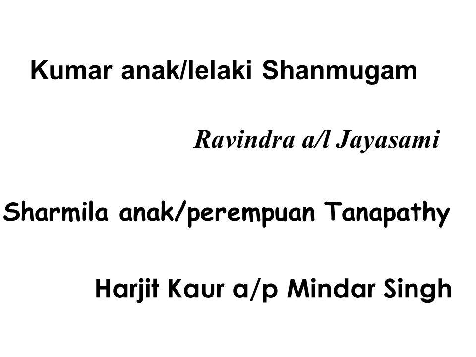 Kumar anak/lelaki Shanmugam Harjit Kaur a/p Mindar Singh