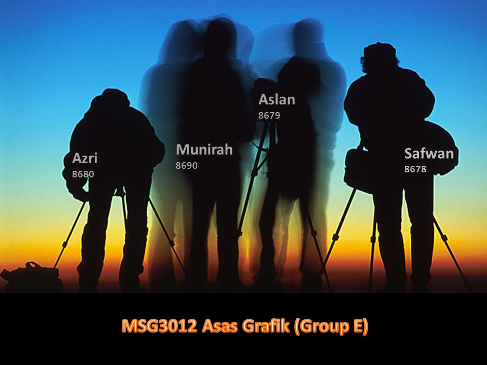 MSG3012 Asas Grafik (Group E)