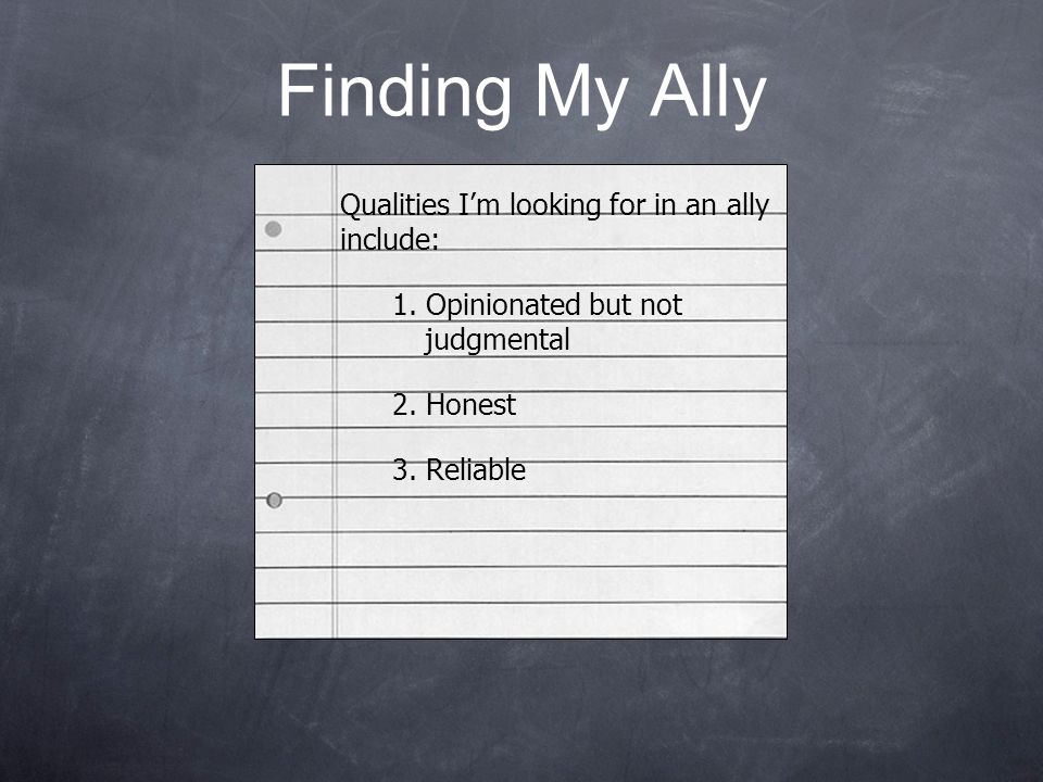 Finding My Ally Qualities I'm looking for in an ally include: