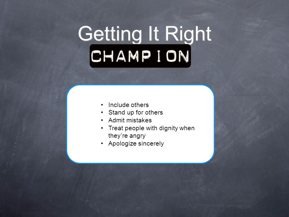 Getting It Right Include others Stand up for others Admit mistakes