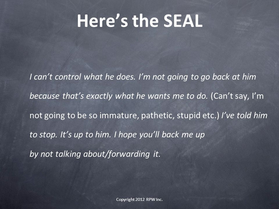 Here's the SEAL I can't control what he does. I'm not going to go back at him. because that's exactly what he wants me to do. (Can't say, I'm.