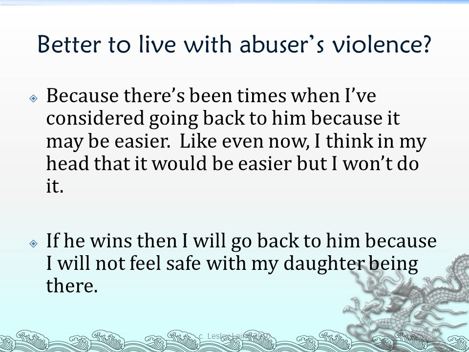 Better to live with abuser's violence