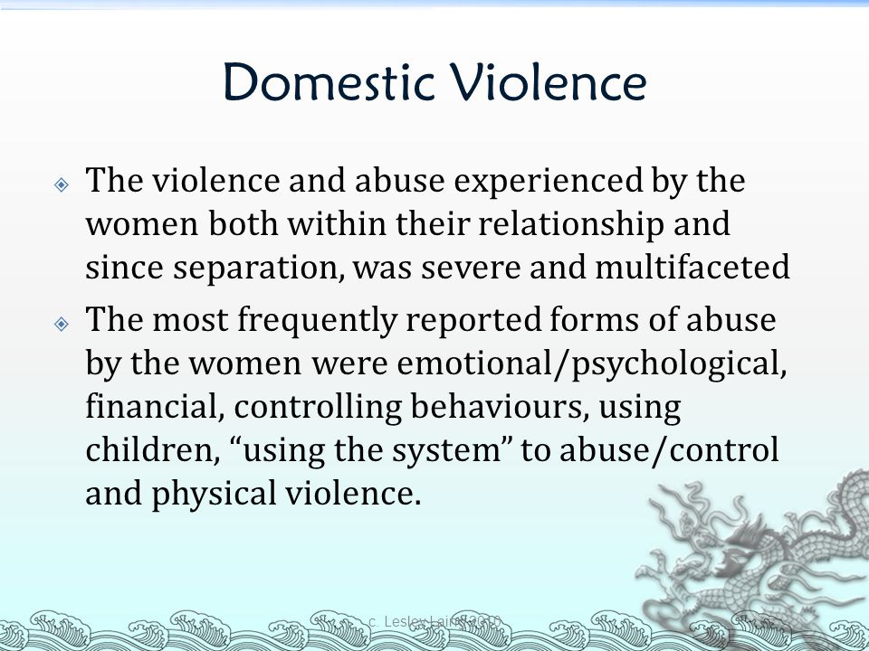 Domestic Violence The violence and abuse experienced by the women both within their relationship and since separation, was severe and multifaceted.