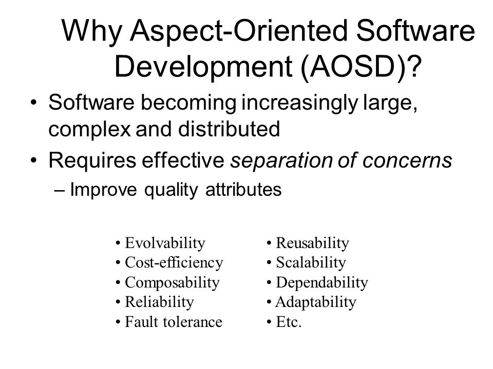 Why Aspect-Oriented Software Development (AOSD)