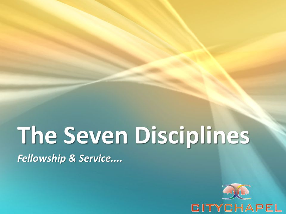 The Seven Disciplines Fellowship & Service....