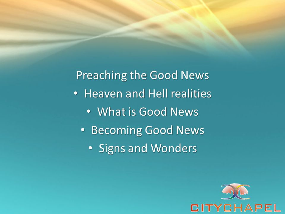 Preaching the Good News Heaven and Hell realities What is Good News