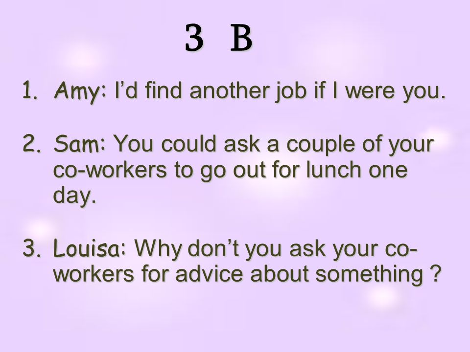 3 B Amy: I'd find another job if I were you.