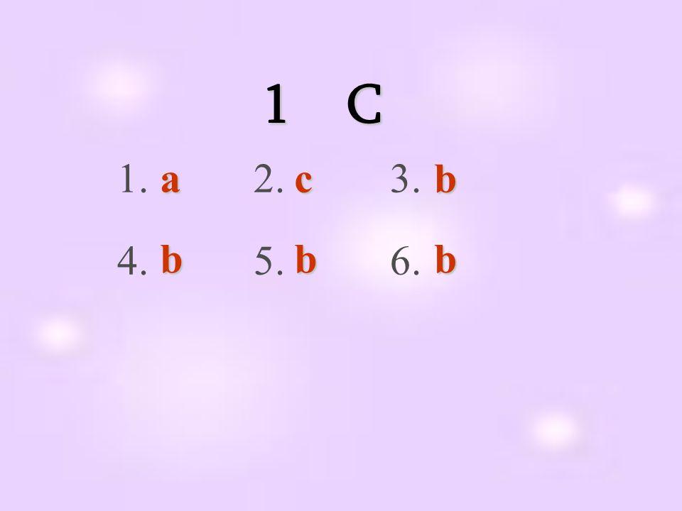 1 C 1. 2. 3. 4. 5. 6. a c b b b b