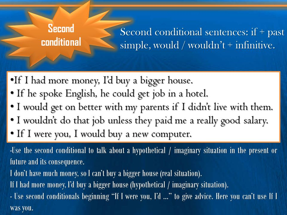 If I had more money, I'd buy a bigger house.