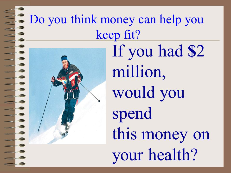 Do you think money can help you