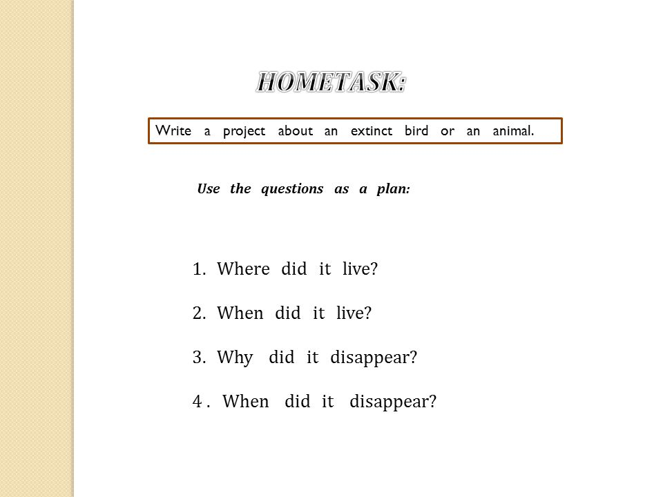 HOMEТASK: Where did it live When did it live Why did it disappear