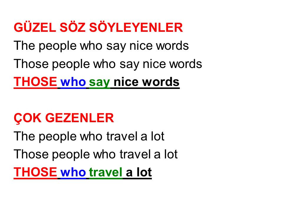 GÜZEL SÖZ SÖYLEYENLER The people who say nice words. Those people who say nice words. THOSE who say nice words.