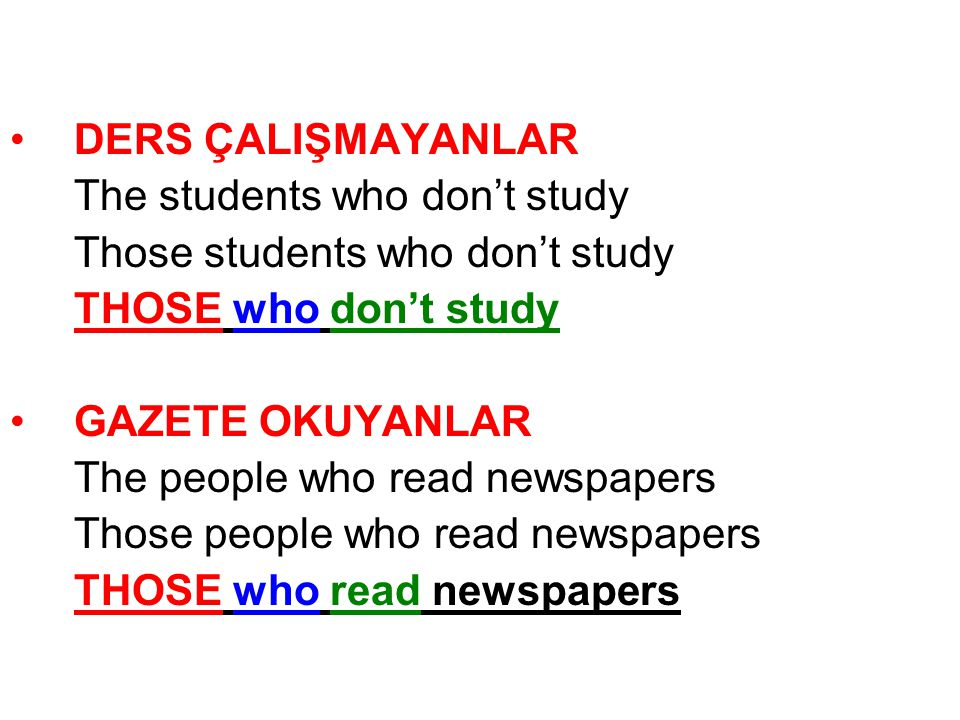 DERS ÇALIŞMAYANLAR The students who don't study. Those students who don't study. THOSE who don't study.