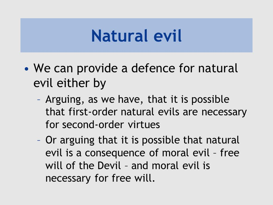 Natural evil We can provide a defence for natural evil either by