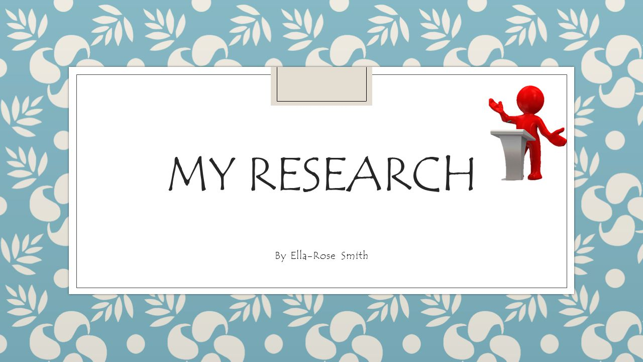 My research By Ella-Rose Smith