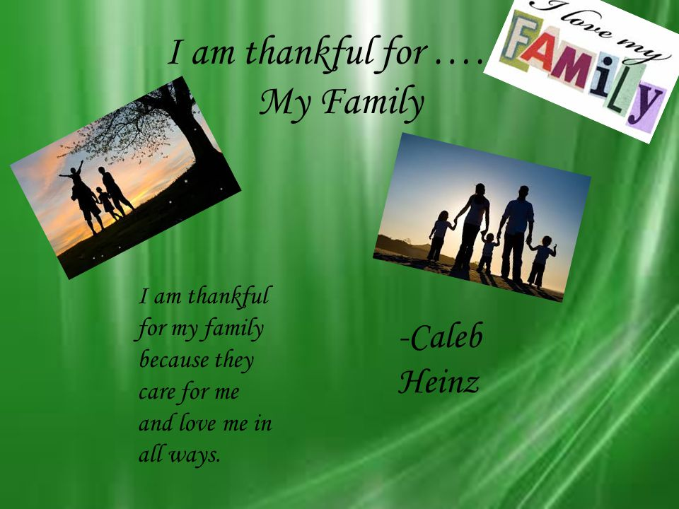 I am thankful for …… My Family