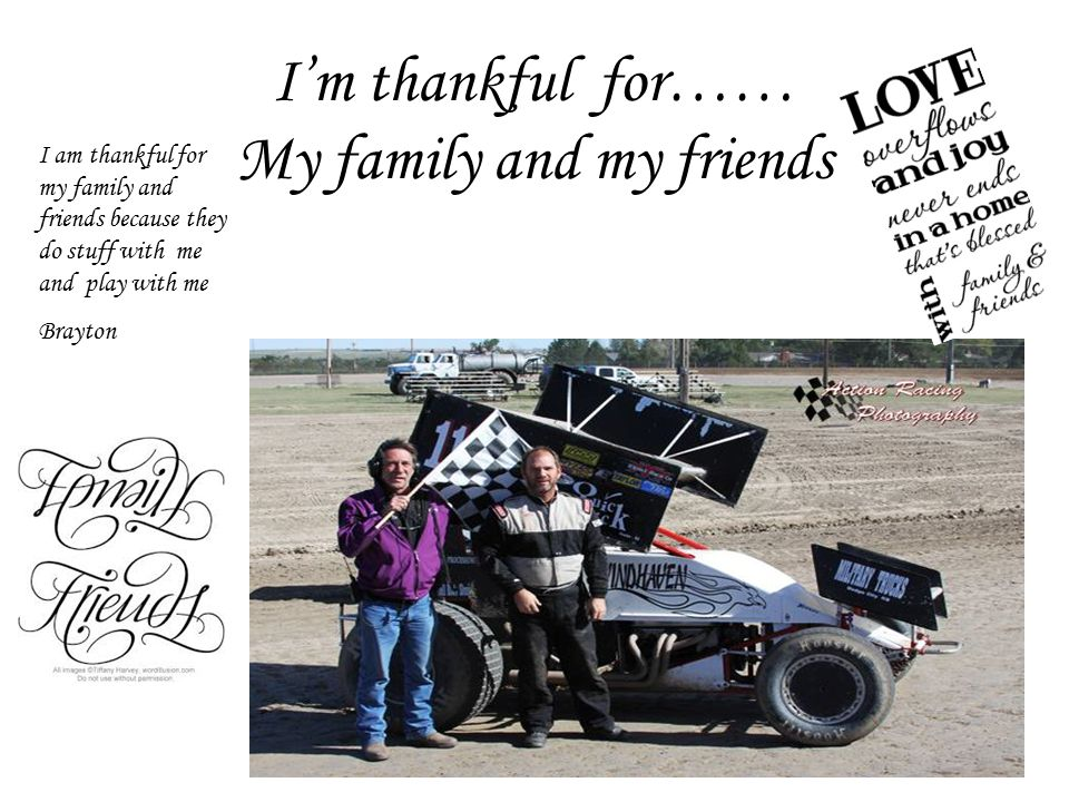I'm thankful for…… My family and my friends