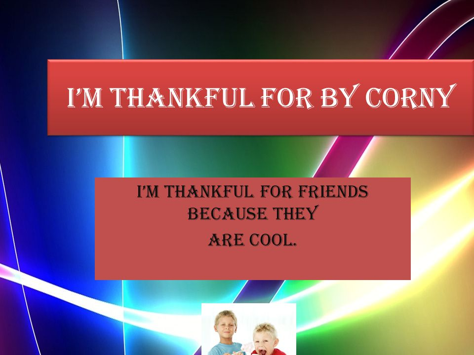 I'm thankful for by Corny