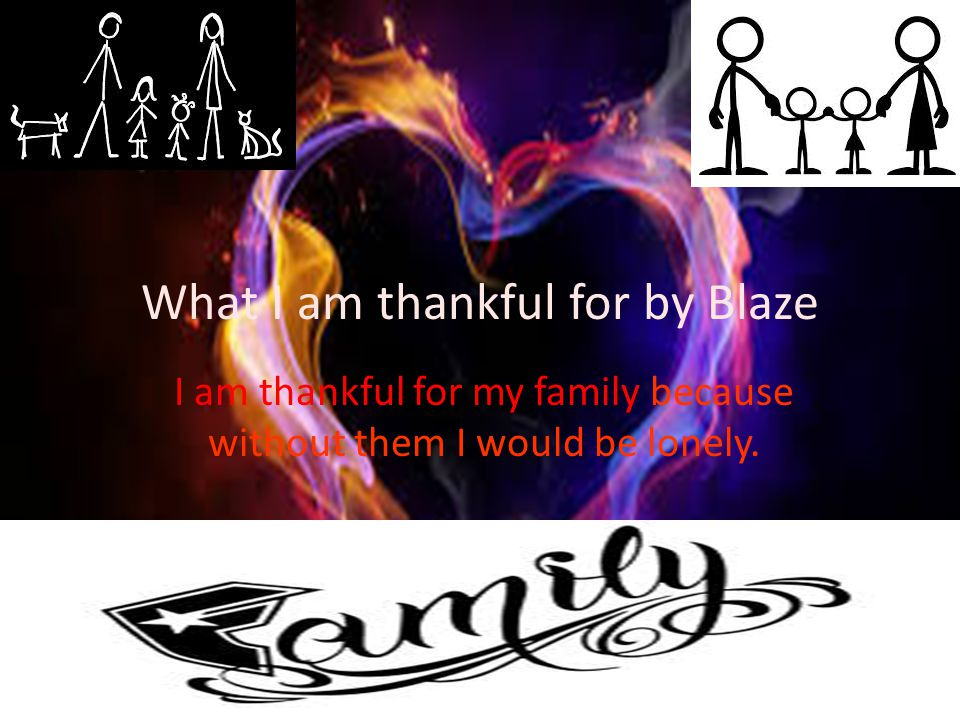 What I am thankful for by Blaze