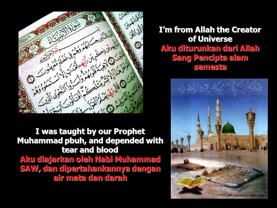 I'm from Allah the Creator of Universe Aku diturunkan dari Allah Sang Pencipta alam semesta