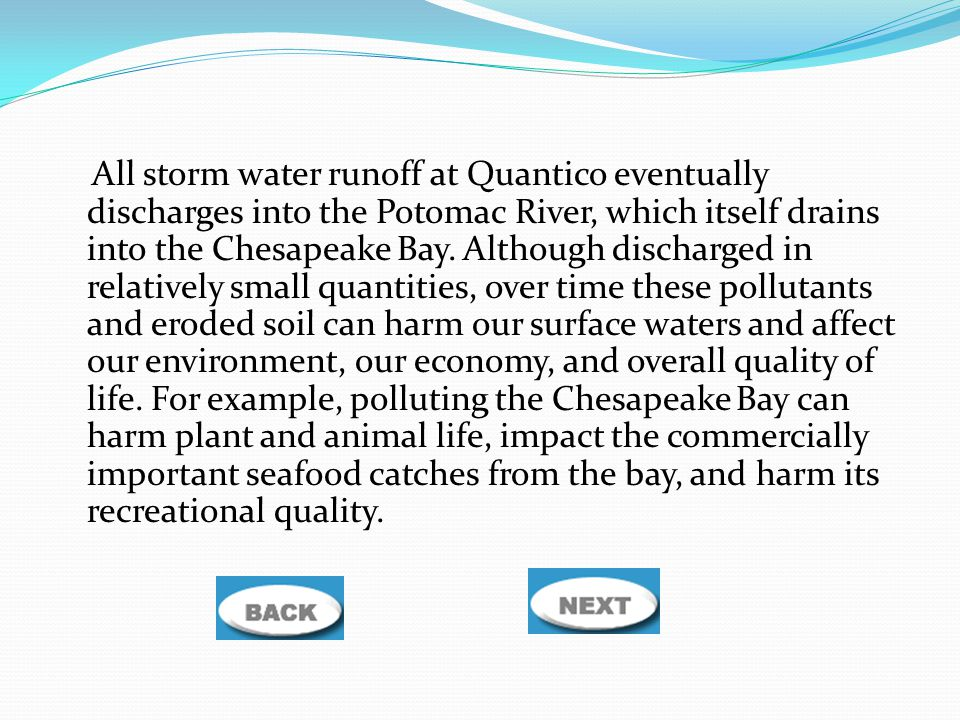 All storm water runoff at Quantico eventually discharges into the Potomac River, which itself drains into the Chesapeake Bay.