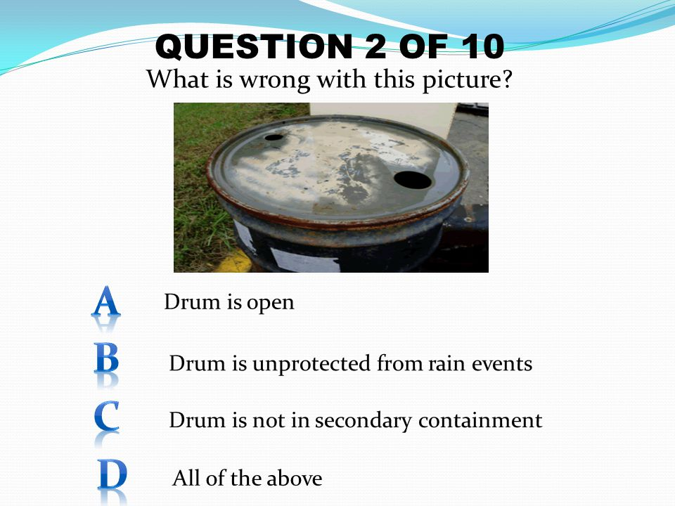 A B C D QUESTION 2 OF 10 What is wrong with this picture Drum is open