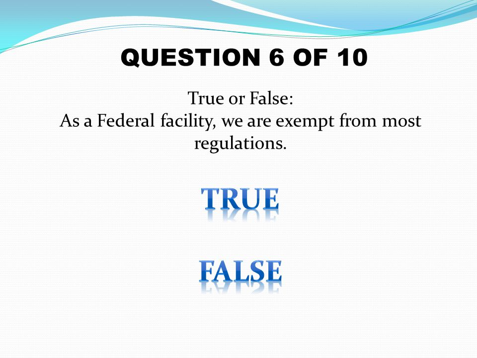 As a Federal facility, we are exempt from most regulations.