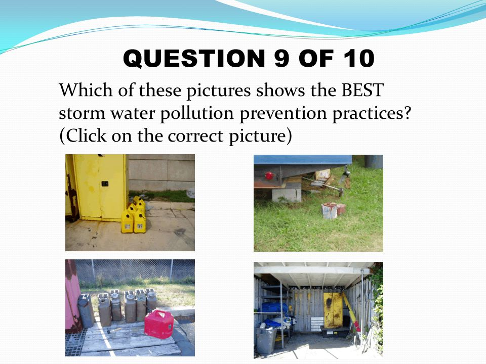 QUESTION 9 OF 10 Which of these pictures shows the BEST storm water pollution prevention practices.