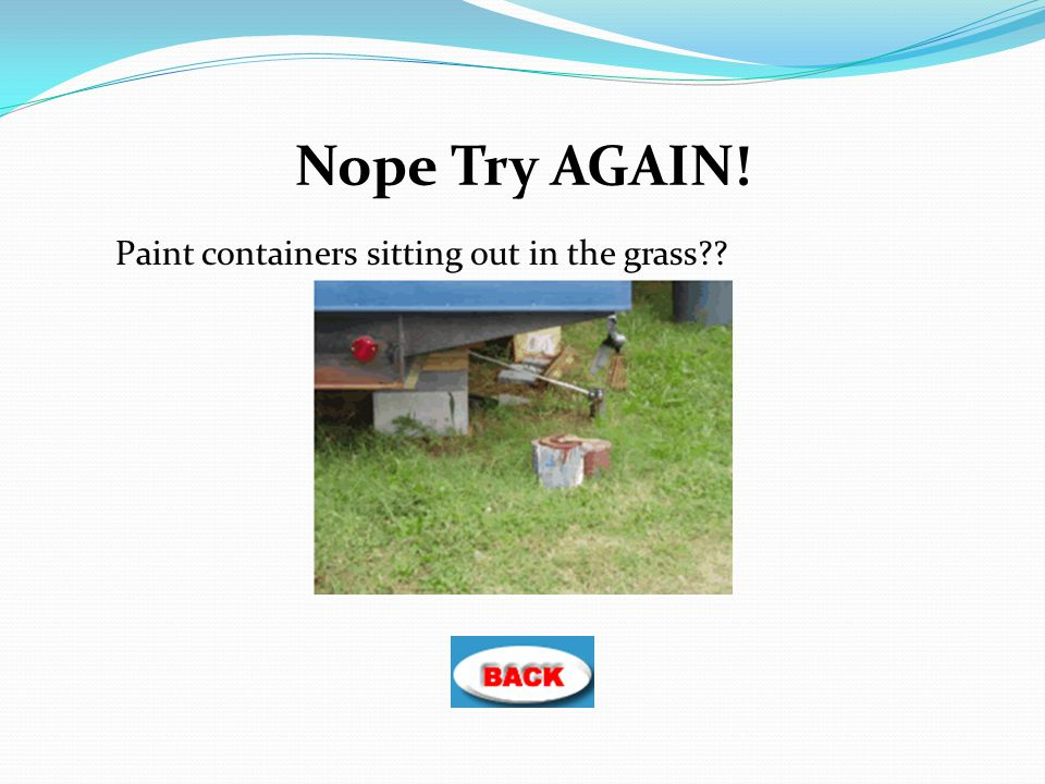 Nope Try AGAIN! Paint containers sitting out in the grass