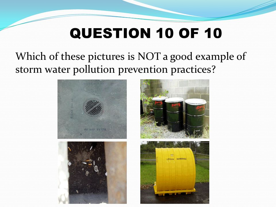 QUESTION 10 OF 10 Which of these pictures is NOT a good example of storm water pollution prevention practices