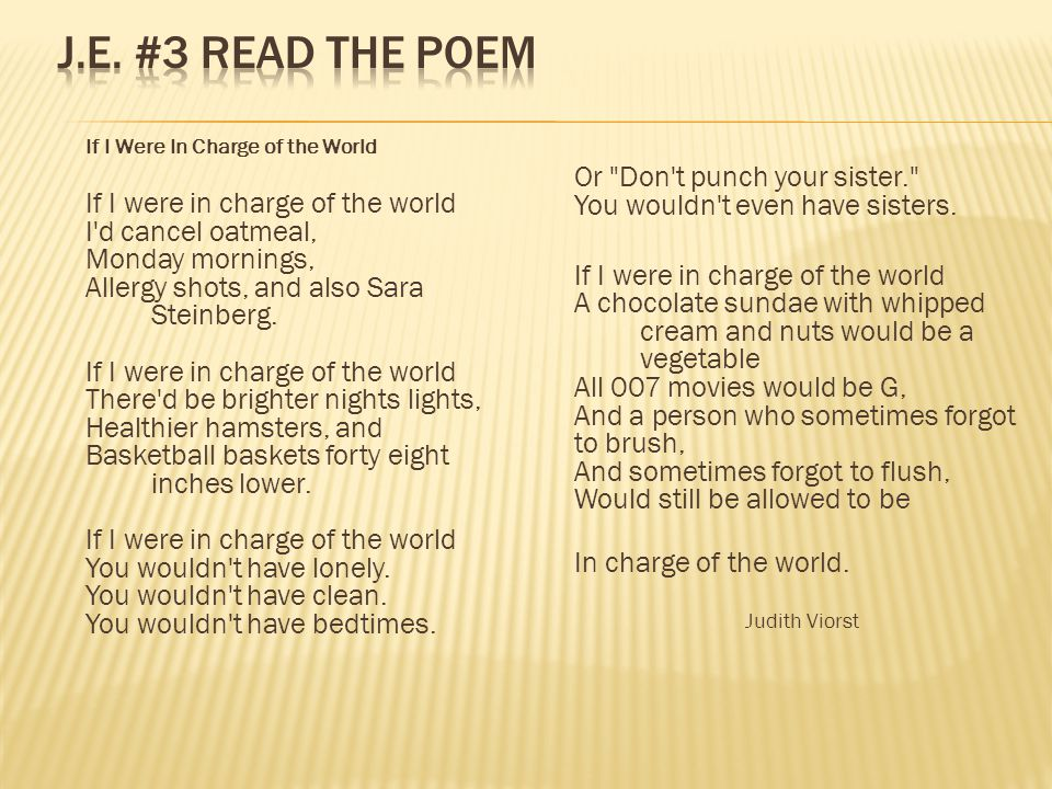 J.E. #3 Read the poem If I Were In Charge of the World. Or Don t punch your sister. You wouldn t even have sisters.