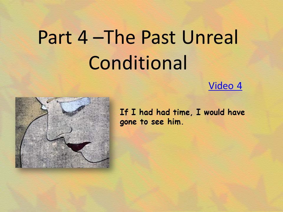 Part 4 –The Past Unreal Conditional