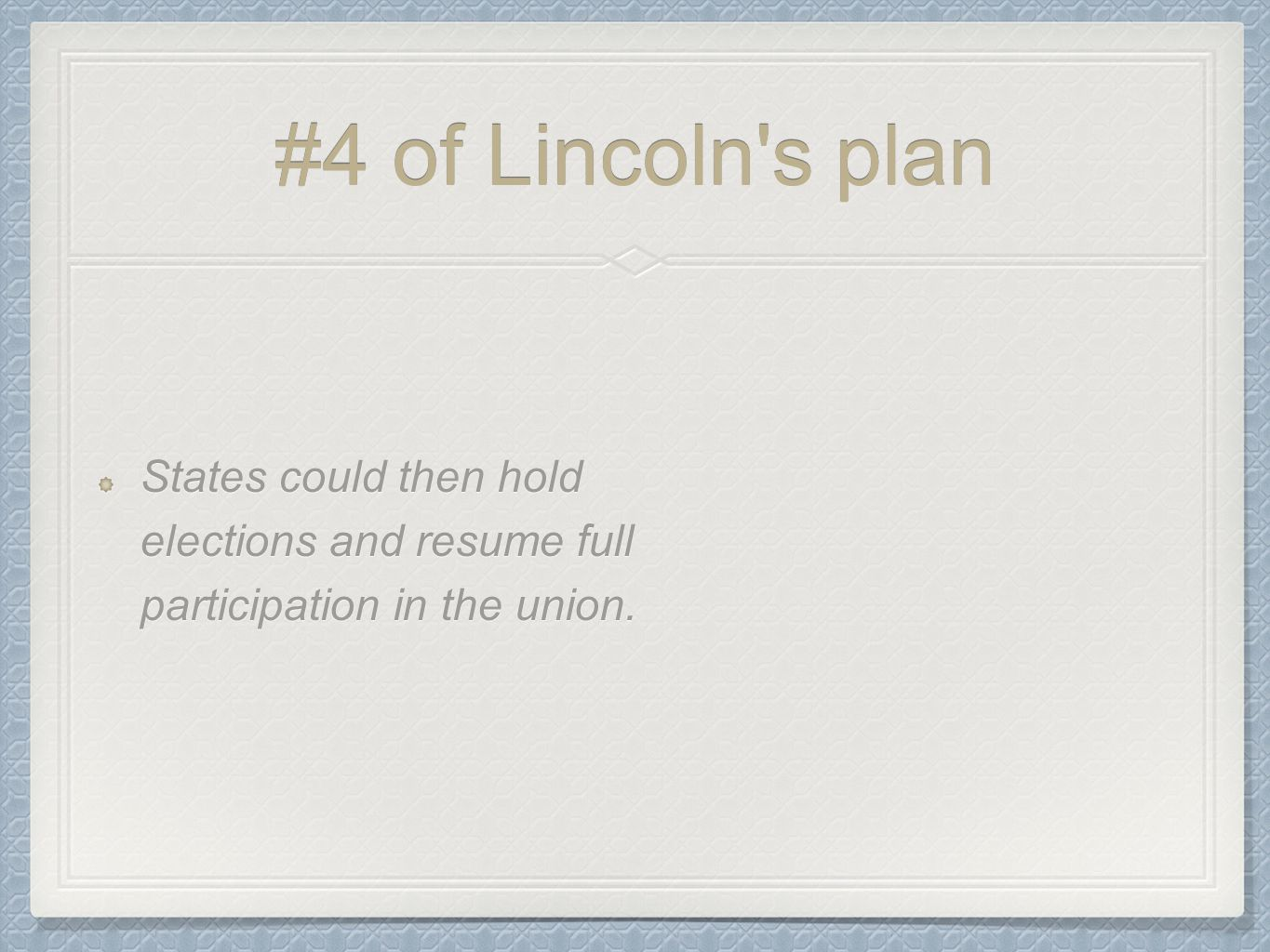 #4 of Lincoln s plan States could then hold elections and resume full participation in the union.