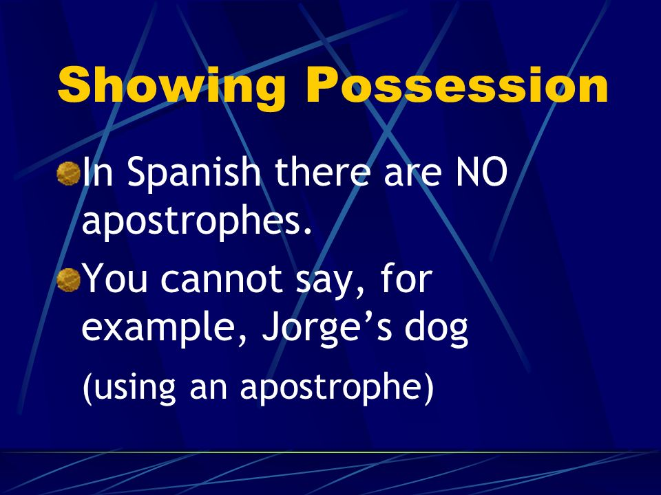 Showing Possession In Spanish there are NO apostrophes.