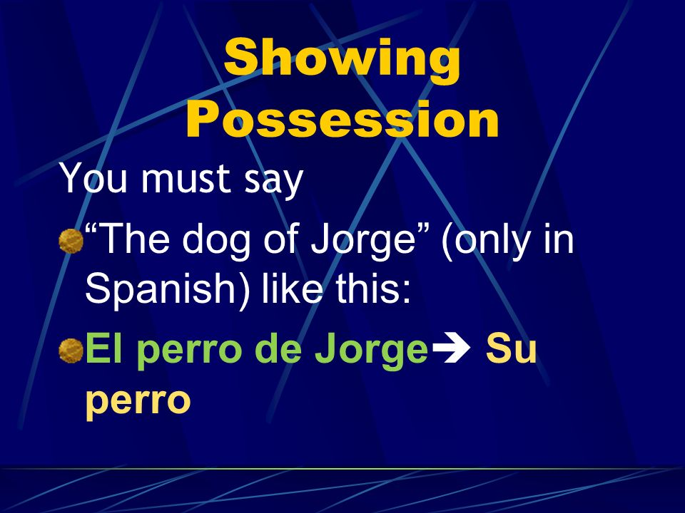 Showing Possession You must say