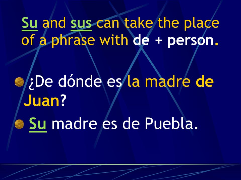 Su and sus can take the place of a phrase with de + person.