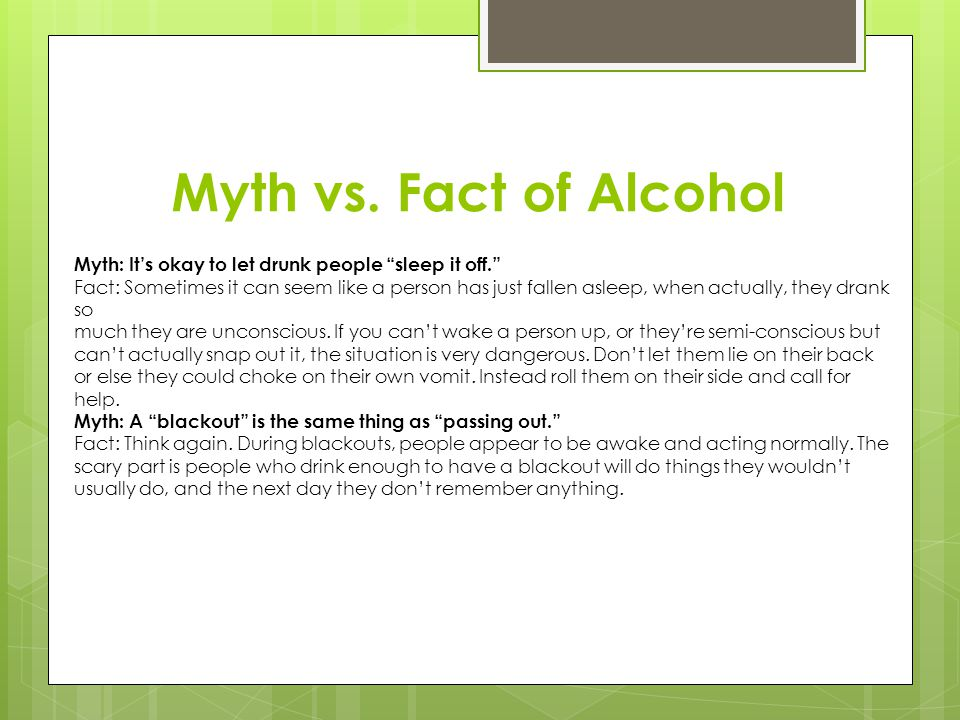 Myth vs. Fact of Alcohol Myth: It's okay to let drunk people sleep it off.
