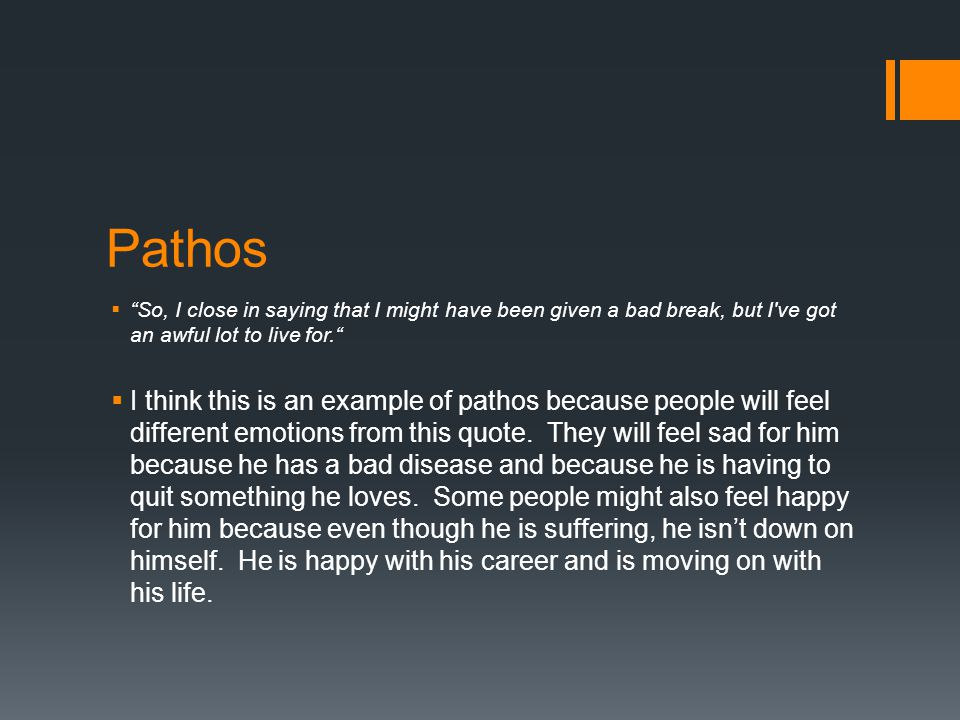 Pathos So, I close in saying that I might have been given a bad break, but I ve got an awful lot to live for.