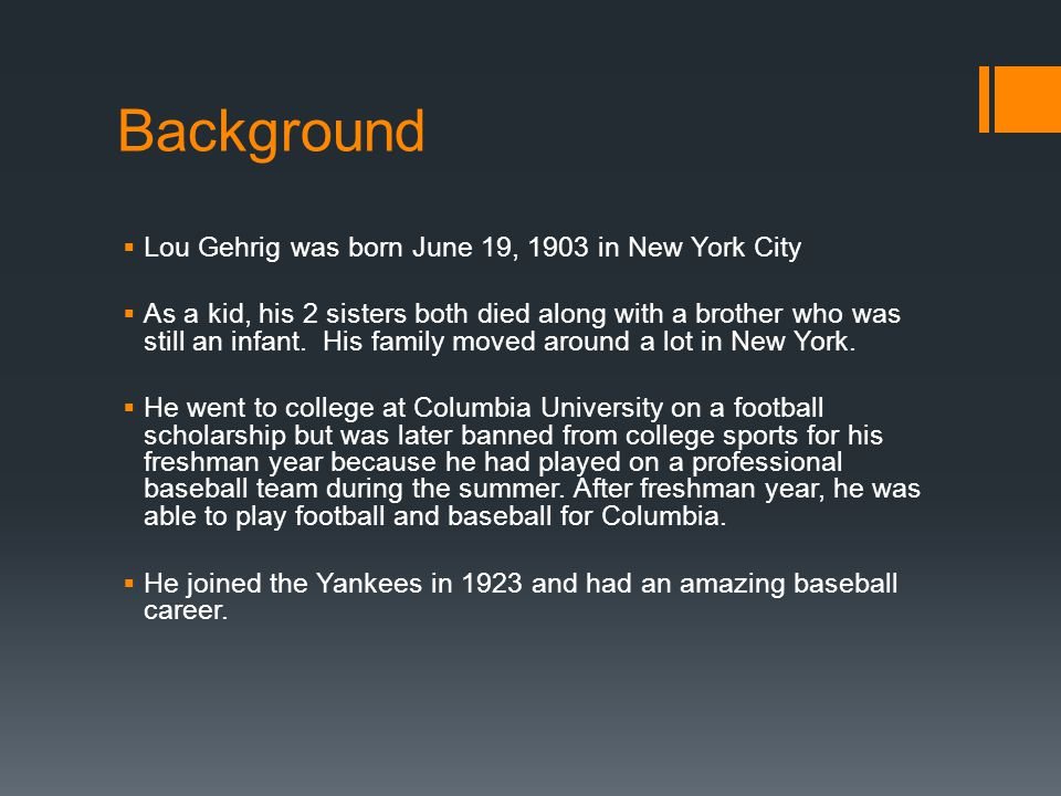 Background Lou Gehrig was born June 19, 1903 in New York City