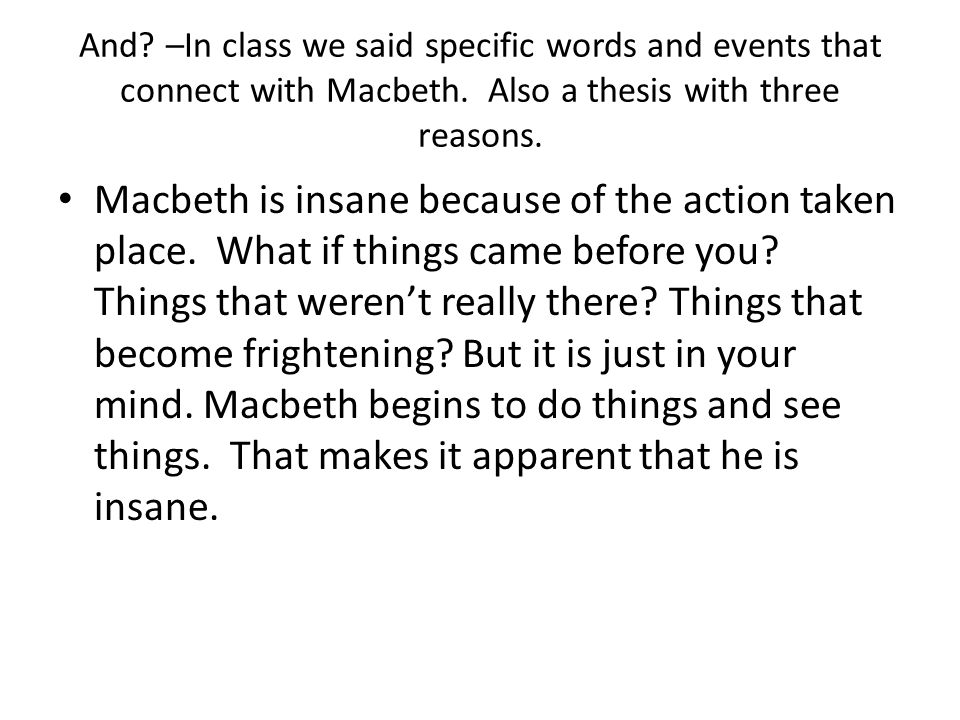 And –In class we said specific words and events that connect with Macbeth. Also a thesis with three reasons.